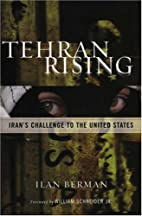 Tehran Rising: Iran's Challenge to the…