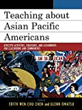 Chen, Edith Wen-Chu: Teaching About Asian Pacific Americans: Effectiveness Activities, Strategies, And Assignments for Classrooms And Communities