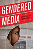 Ross, Karen: Gendered Media: Women, Men, and Identity Politics (Critical Media Studies: Institutions, Politics, and Culture)