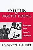 Tessa Morris-Suzuki: Exodus to North Korea: Shadows from Japan's Cold War (Asian Voices)