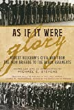 Stevens, Michael E.: As If It Were Glory: Robert Beecham&#39;s Civil War from the Iron Brigade to the Black Regiments