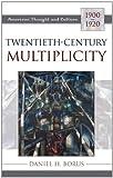 Borus, Daniel H.: Twentieth-Century Multiplicity: American Thought and Culture, 1900-1920