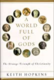 Hopkins, Keith: A World Full of Gods: The Triumph of Christianity