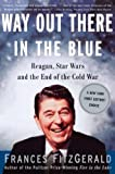 Fitzgerald, Frances: Way Out There in the Blue: Reagan, Star Wars and the End of the Cold War