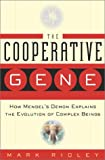 Ridley, Mark: The Cooperative Gene: How Mendel&#39;s Demon Explains the Evolution of Complex Beings
