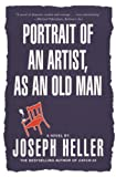 Heller, Joseph: Portrait of an Artist, As an Old Man