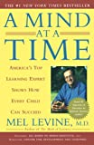 M.D. Mel Levine M.D.: A Mind at a Time: America's Top Learning Expert Shows How Every Child Can Succeed