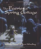 The Faeries of Spring Cottage by Wendy Froud