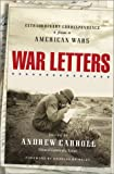 Carroll, Andrew: War Letters : Extraordinary Correspondence from American Wars