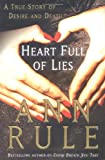 Rule, Ann: Heart Full of Lies: A True Story of Desire and Death