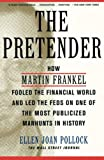 Pollock, Ellen Joan: The Pretender: How Martin Frankel Fooled the Financial World and Led the Feds on One of the Most Publicized Manhunts in History