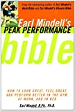 Mindell, Earl: Earl Mindell'S Peak Performance Bible: How To Look Great Feel Great And Perform Better In The Gym At Work And In Be