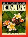 Mason, John: Growing Tropical Plants