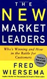 Wiersema, Fred: New Market Leaders : Who's Winning and How in the Battle for Customers