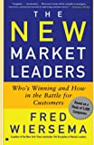 Wiersema, Frederik D.: The New Market Leaders: Who's Winning and How in the Battle for Customers