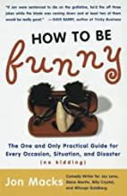 How to Be Funny: The One and Only Practical…