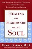 Amen, Daniel G.: Healing the Hardware of the Soul: How Making the Brain-Soul Connection Can Optimize Your Life, Love, and Spiritual Growth