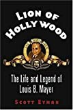 Eyman, Scott: Lion Of Hollywood: The Life And Legend Of Louis B. Mayer