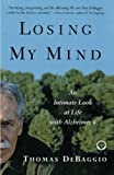 Debaggio, Thomas: Losing My Mind: An Intimate Look at Life With Alzheimer&#39;s