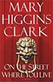 Clark, Mary Higgins: On the Street Where You Live