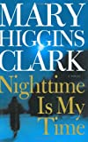 Clark, Mary Higgins: Nighttime Is My Time : A Novel