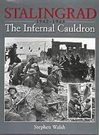 Stalingrad: The Infernal Cauldron by Stephen…