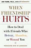 Yager, Jan: When Friendship Hurts: How to Deal With Friends Who Betray, Abandon, or Wound You