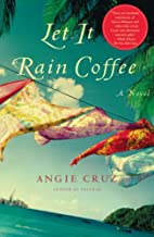 Let It Rain Coffee: A Novel by Angie Cruz