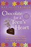 Allenbaugh, Kay: Chocolate for a Teen's Heart: Unforgettable Stories for Young Women About Love, Hope, and Happiness
