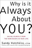 Hotchkiss, Sandy: Why Is It Always about You? : Saving Yourself from the Narcissists in Your Life
