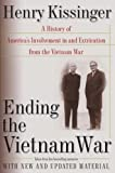 Kissinger, Henry: Ending the Vietnam War: A History of America's Involvement in and Extrication from the Vietnam War