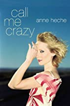 Call Me Crazy: A Memoir by Anne Heche
