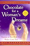 Allenbaugh, Kay: Chocolate for a Woman&#39;s Dreams: 77 Stories to Treasure As You Make Your Wishes Come True