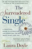 Doyle, Laura: The Surrendered Single: A Practical Guide to Attracting and Marrying the Man Who&#39;s Right for You