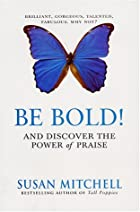 Be bold! and discover the power of praise by…
