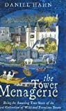 Hahn, Daniel: The Tower Menagerie: Being the Amazing True Story of the Royal Collection of Wild and Ferocious Beasts