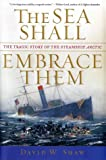 Shaw, David W.: The Sea Shall Embrace Them : The Tragic Story of the Steamship Arctic