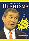 Bush, George W.: George W. Bushisms: The Slate Book of the Accidental Wit and Wisdom of Our 43rd President