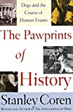Coren, Stanley: The Pawprints of History: Dogs and the Course of Human Events