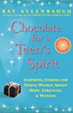 Allenbaugh, Kay: Chocolate for a Teen's Spirit: Inspiring Stories for Young Women About Hope, Strength, and Wisdom