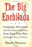 Stevens, Stuart: The Big Enchilada : Campaign Adventures with the Cockeyed Optimists from Texas Who Won the Biggest Prize in Politics