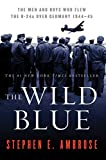 Ambrose, Stephen E.: The Wild Blue: The Men and Boys Who Flew the B24s over Germany 1944-45