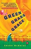 McBride, Shawn: Green Grass Grace: A Novel