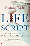 Wade, Nicholas: Life Script: How the Human Genome Discoveries Will Transform Medicine and Enhance Your Health