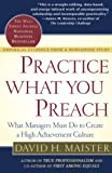 David H. Maister: Practice What You Preach: What Managers Must Do to Create a High Achievement Culture