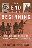 Craig, Phil: The End of the Beginning : From the Siege of Malta to the Allied Victory at el Alamein