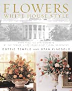 Flowers, White House Style: With 100…