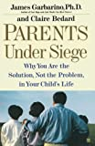 Garbarino Ph.D., Ph.D. James: Parents Under Siege: Why You Are the Solution, Not the Problem in Your Child's Life