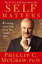 Self Matters: Creating Your Life from the…
