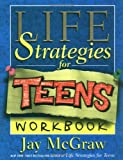 McGraw, Jay: Life Strategies for Teens: Exercises and Self-Tests to Help You Change Your Life